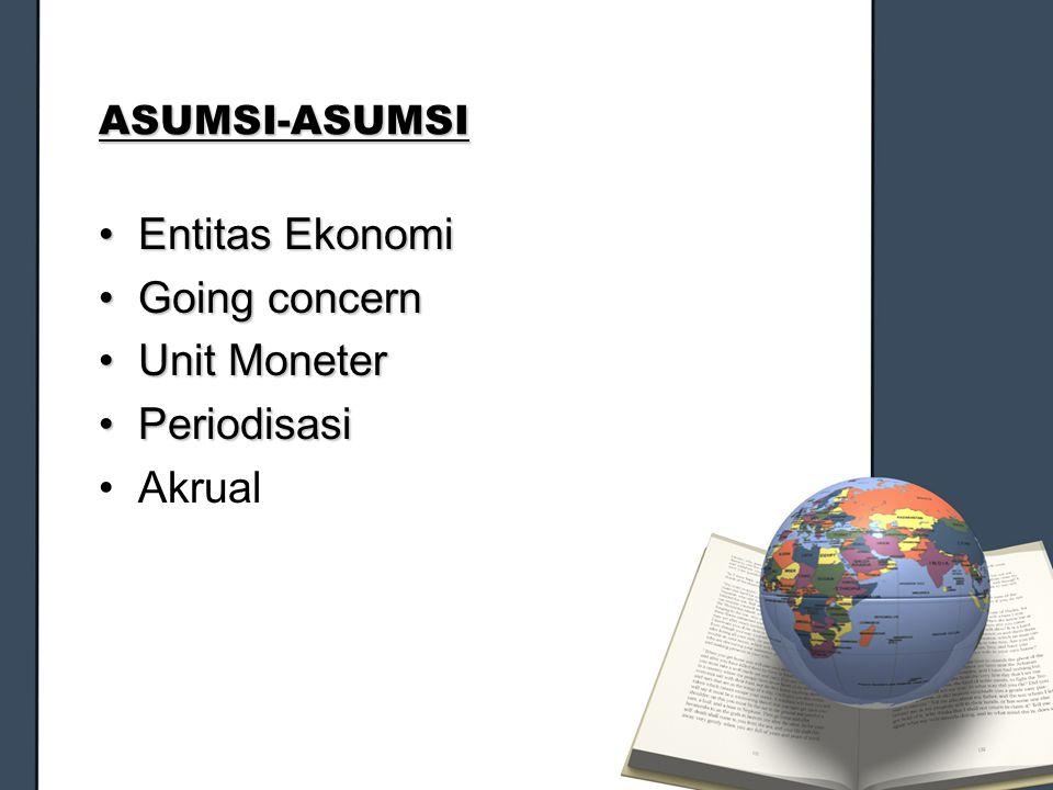 ASUMSI-ASUMSI Entitas EkonomiEntitas Ekonomi Going concernGoing concern Unit MoneterUnit Moneter PeriodisasiPeriodisasi Akrual