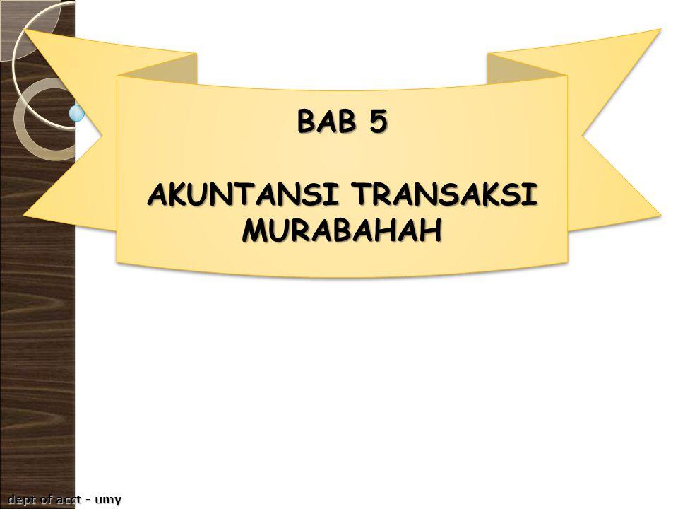 dept of acct - umy BAB 5 AKUNTANSI TRANSAKSI MURABAHAH BAB 5 AKUNTANSI TRANSAKSI MURABAHAH