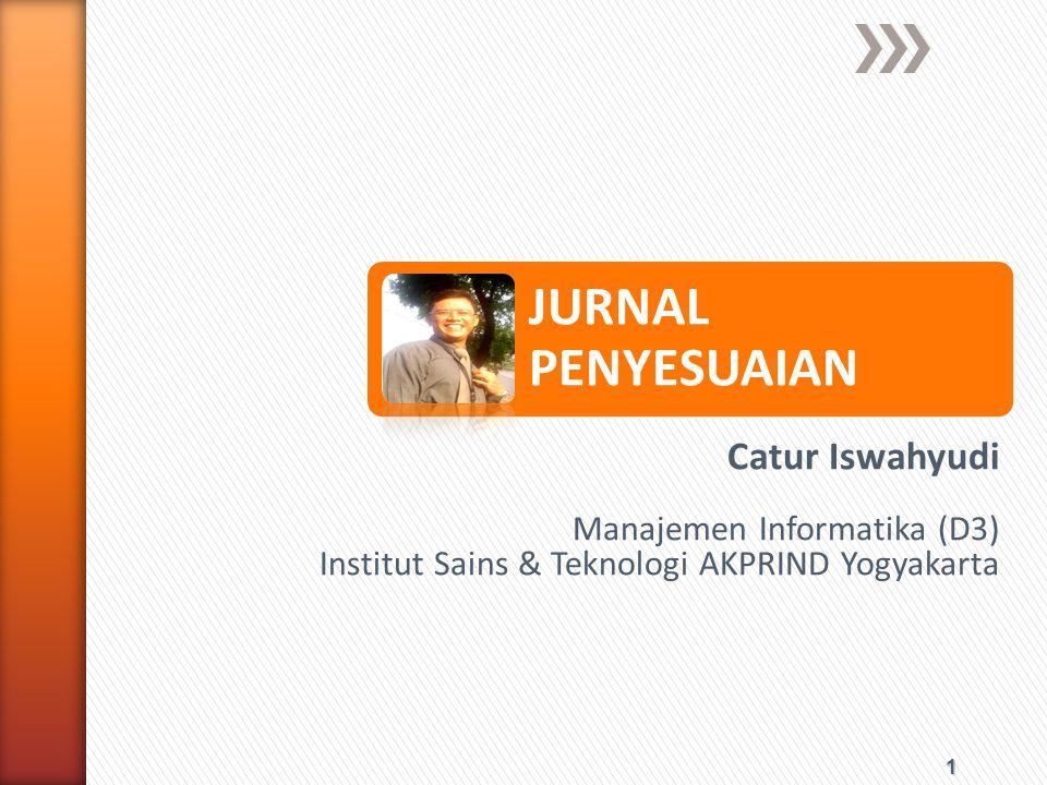 1 JURNAL PENYESUAIAN Catur Iswahyudi Manajemen Informatika (D3) Institut Sains & Teknologi AKPRIND Yogyakarta