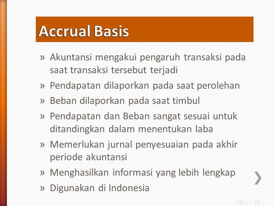 HAL : 13 » Akuntansi mengakui pengaruh transaksi pada saat transaksi tersebut terjadi » Pendapatan dilaporkan pada saat perolehan » Beban dilaporkan p