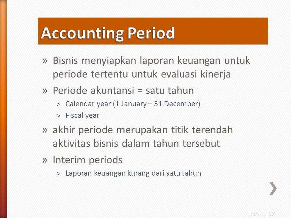HAL : 17 » Bisnis menyiapkan laporan keuangan untuk periode tertentu untuk evaluasi kinerja » Periode akuntansi = satu tahun ˃Calendar year (1 January