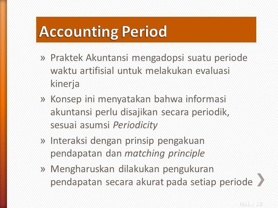 HAL : 18 » Praktek Akuntansi mengadopsi suatu periode waktu artifisial untuk melakukan evaluasi kinerja » Konsep ini menyatakan bahwa informasi akunta