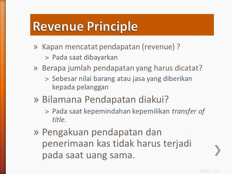 HAL : 19 » Kapan mencatat pendapatan (revenue) ? ˃Pada saat dibayarkan » Berapa jumlah pendapatan yang harus dicatat? ˃Sebesar nilai barang atau jasa