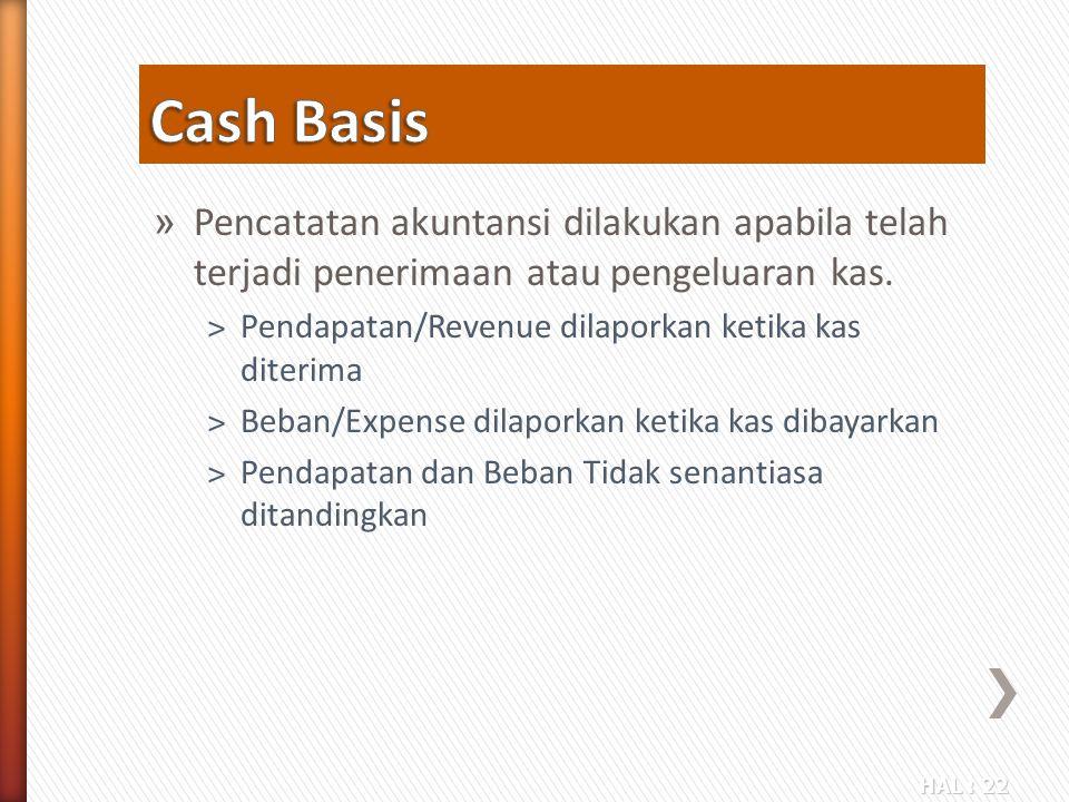 HAL : 22 » Pencatatan akuntansi dilakukan apabila telah terjadi penerimaan atau pengeluaran kas. ˃Pendapatan/Revenue dilaporkan ketika kas diterima ˃B