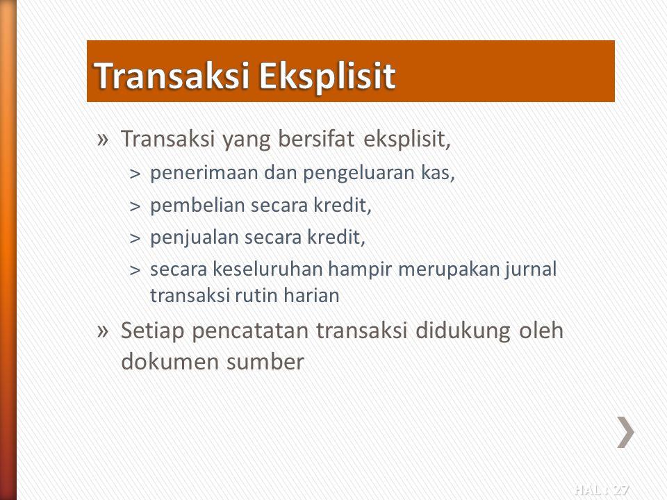 HAL : 27 » Transaksi yang bersifat eksplisit, ˃penerimaan dan pengeluaran kas, ˃pembelian secara kredit, ˃penjualan secara kredit, ˃secara keseluruhan