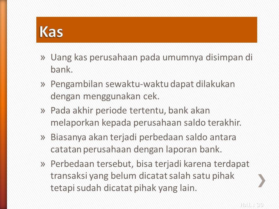 HAL : 30 » Uang kas perusahaan pada umumnya disimpan di bank. » Pengambilan sewaktu-waktu dapat dilakukan dengan menggunakan cek. » Pada akhir periode