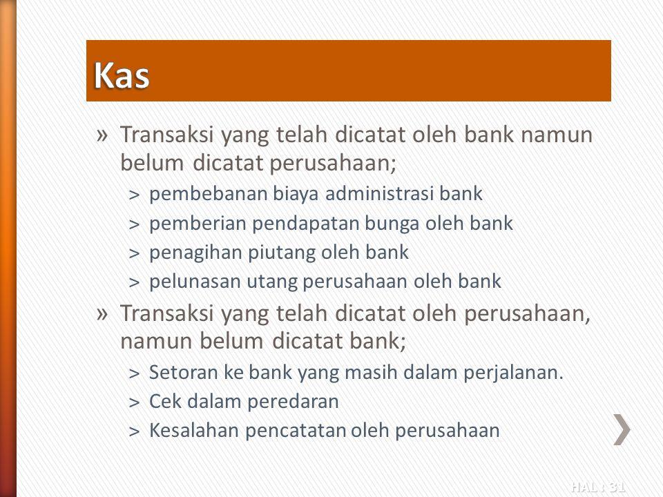 HAL : 31 » Transaksi yang telah dicatat oleh bank namun belum dicatat perusahaan; ˃pembebanan biaya administrasi bank ˃pemberian pendapatan bunga oleh