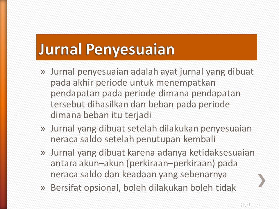 HAL : 4 » Jurnal penyesuaian adalah ayat jurnal yang dibuat pada akhir periode untuk menempatkan pendapatan pada periode dimana pendapatan tersebut di