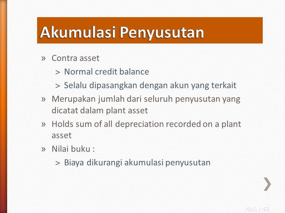 HAL : 42 » Contra asset ˃Normal credit balance ˃Selalu dipasangkan dengan akun yang terkait » Merupakan jumlah dari seluruh penyusutan yang dicatat da