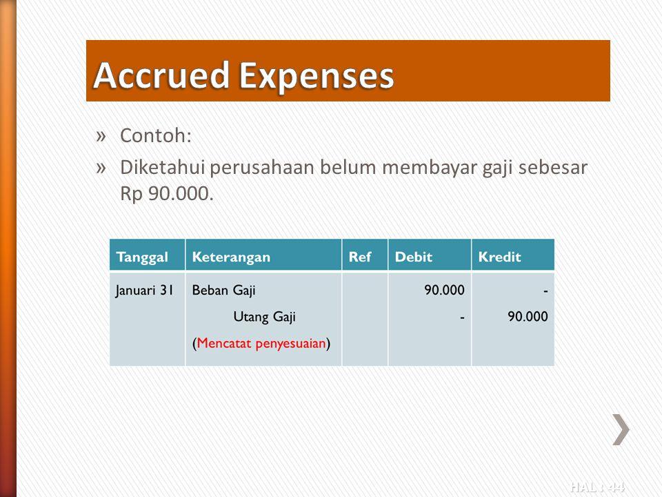 HAL : 44 » Contoh: » Diketahui perusahaan belum membayar gaji sebesar Rp 90.000.