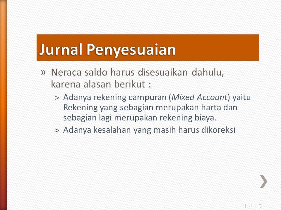 HAL : 5 » Neraca saldo harus disesuaikan dahulu, karena alasan berikut : ˃Adanya rekening campuran (Mixed Account) yaitu Rekening yang sebagian merupa