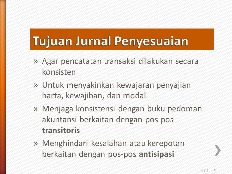 HAL : 6 » Agar pencatatan transaksi dilakukan secara konsisten » Untuk menyakinkan kewajaran penyajian harta, kewajiban, dan modal. » Menjaga konsiste