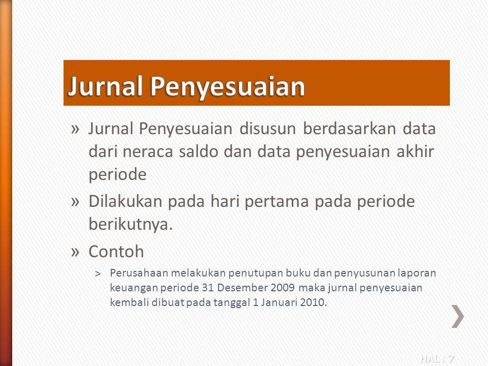 HAL : 7 » Jurnal Penyesuaian disusun berdasarkan data dari neraca saldo dan data penyesuaian akhir periode » Dilakukan pada hari pertama pada periode