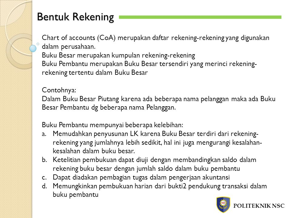 Bentuk Rekening POLITEKNIK NSC Chart of accounts (CoA) merupakan daftar rekening-rekening yang digunakan dalam perusahaan.