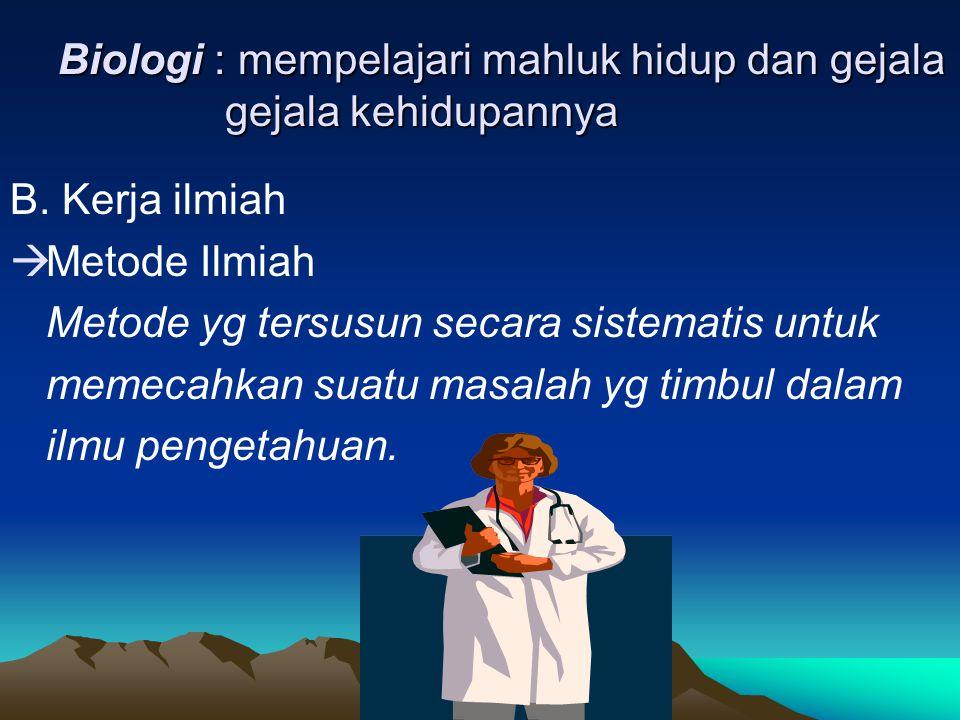 Biologi : mempelajari mahluk hidup dan gejala gejala kehidupannya B.