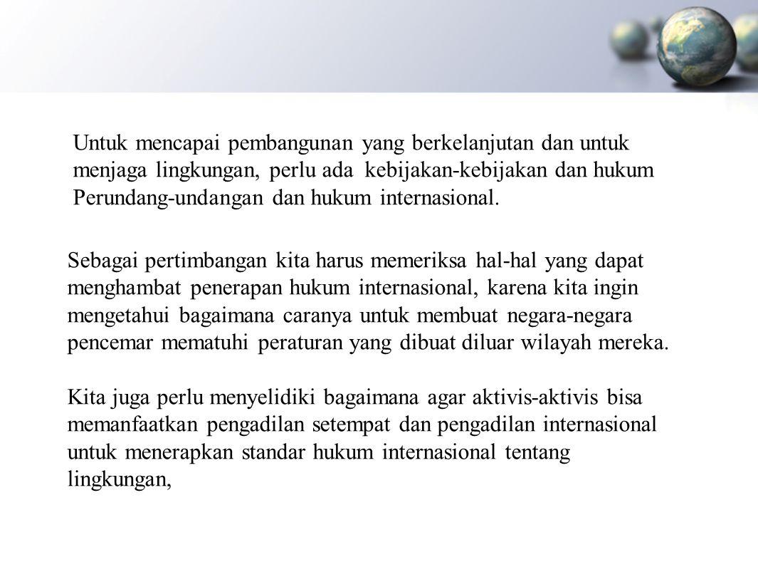 Penerapan Asas Pembangunan Berkelanjutan di Indonesia dari sudut pandang hukum yang ada, Indonesia sudah, sedang, dan akan konsisten menjalankan pembangunan yang berwawasan lingkungan.