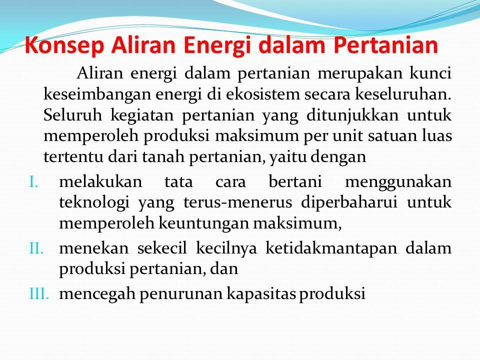 Konsep Aliran Energi dalam Pertanian Aliran energi dalam pertanian merupakan kunci keseimbangan energi di ekosistem secara keseluruhan.