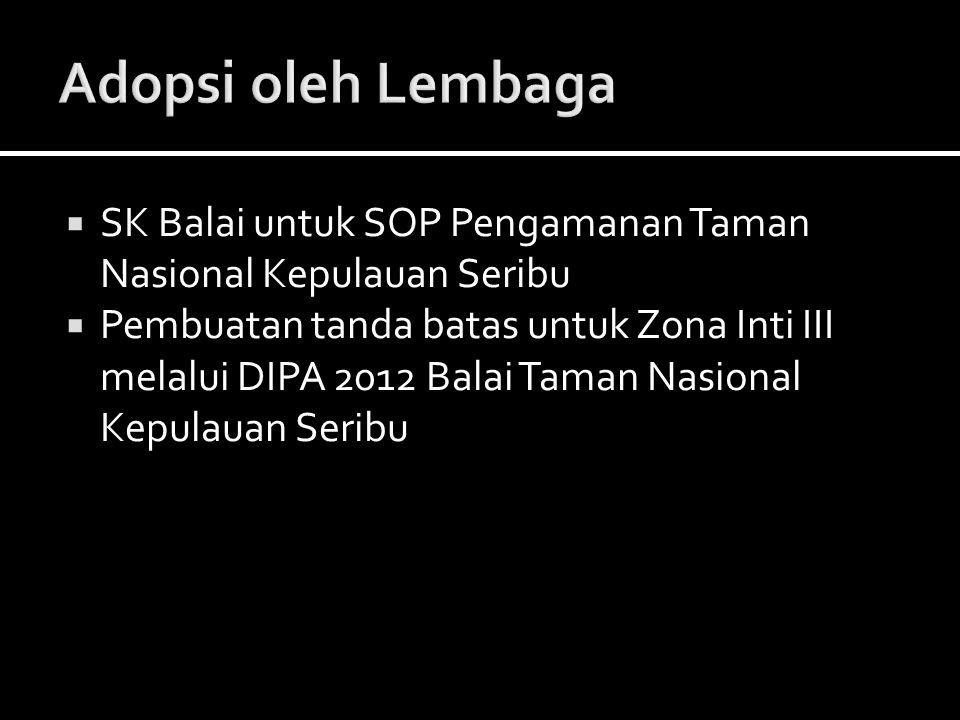  SK Balai untuk SOP Pengamanan Taman Nasional Kepulauan Seribu  Pembuatan tanda batas untuk Zona Inti III melalui DIPA 2012 Balai Taman Nasional Kep