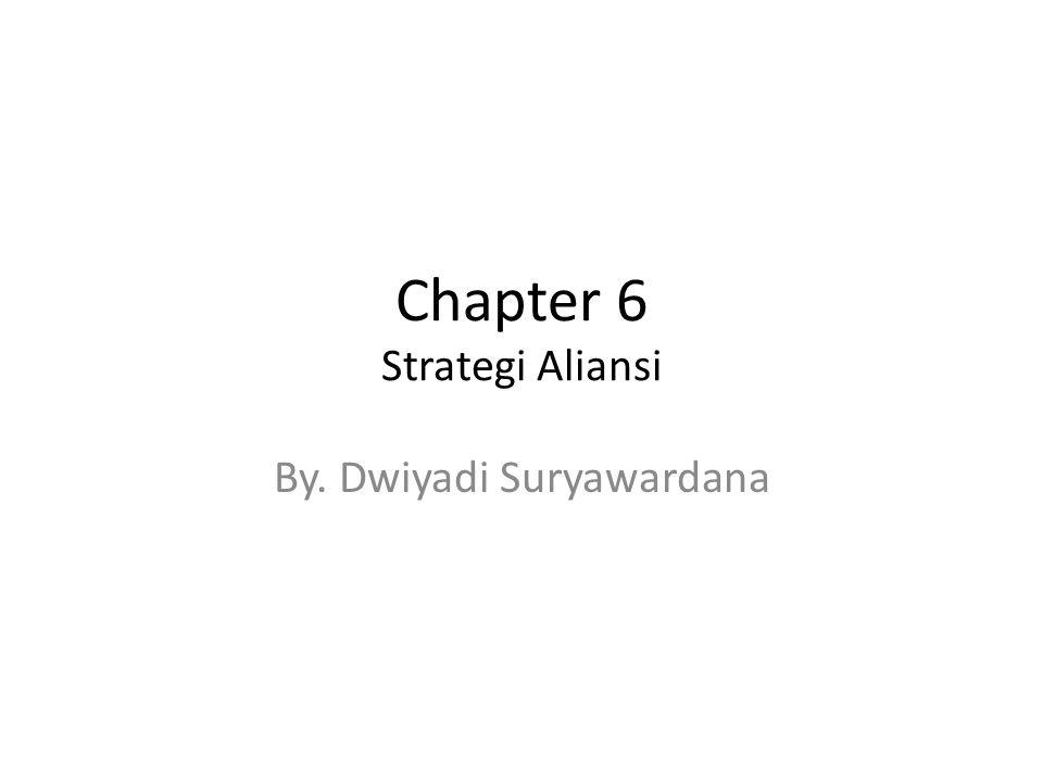 Chapter 6 Strategi Aliansi By. Dwiyadi Suryawardana
