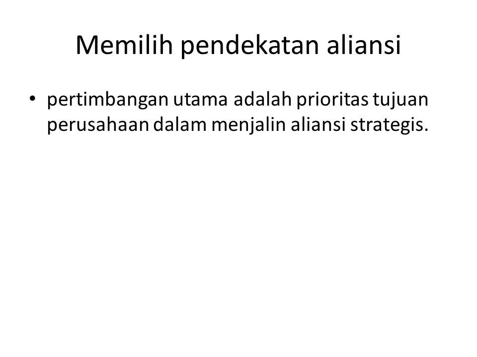 Memilih pendekatan aliansi pertimbangan utama adalah prioritas tujuan perusahaan dalam menjalin aliansi strategis.