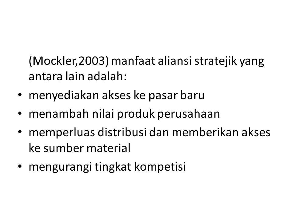 (Mockler,2003) manfaat aliansi stratejik yang antara lain adalah: menyediakan akses ke pasar baru menambah nilai produk perusahaan memperluas distribu