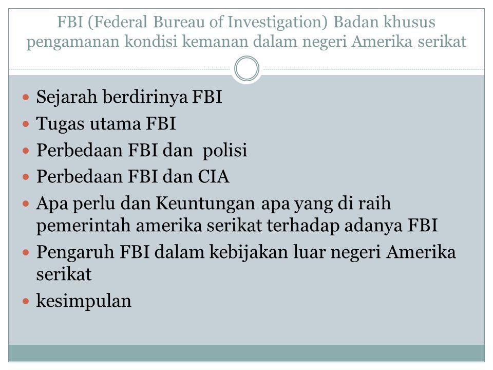 FBI (Federal Bureau of Investigation) Badan khusus pengamanan kondisi kemanan dalam negeri Amerika serikat Sejarah berdirinya FBI Tugas utama FBI Perb