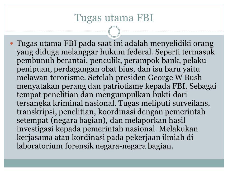 Tugas utama FBI Tugas utama FBI pada saat ini adalah menyelidiki orang yang diduga melanggar hukum federal. Seperti termasuk pembunuh berantai, pencul