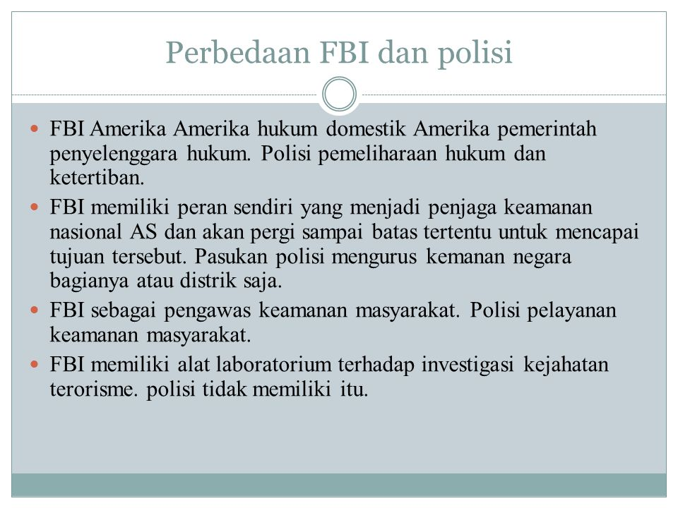 Perbedaan FBI dan polisi FBI Amerika Amerika hukum domestik Amerika pemerintah penyelenggara hukum. Polisi pemeliharaan hukum dan ketertiban. FBI memi