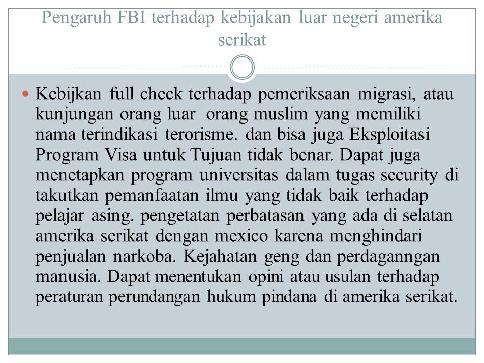 Pengaruh FBI terhadap kebijakan luar negeri amerika serikat Kebijkan full check terhadap pemeriksaan migrasi, atau kunjungan orang luar orang muslim y