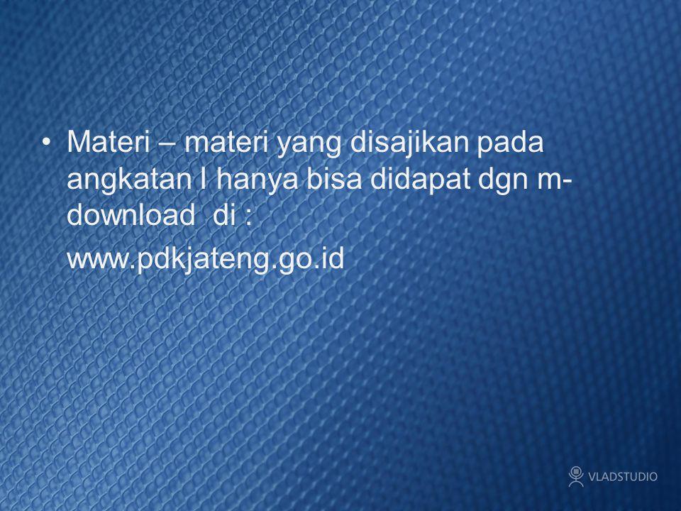 Materi – materi yang disajikan pada angkatan I hanya bisa didapat dgn m- download di : www.pdkjateng.go.id