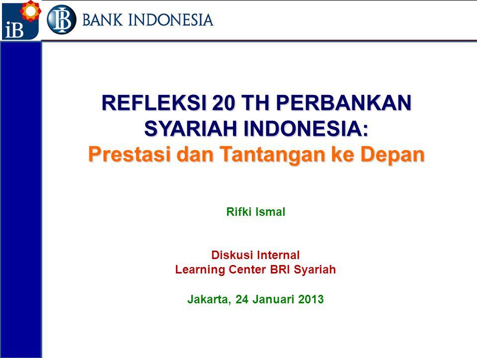 REFLEKSI 20 TH PERBANKAN SYARIAH INDONESIA: Prestasi dan Tantangan ke Depan Rifki Ismal Diskusi Internal Learning Center BRI Syariah Jakarta, 24 Janua