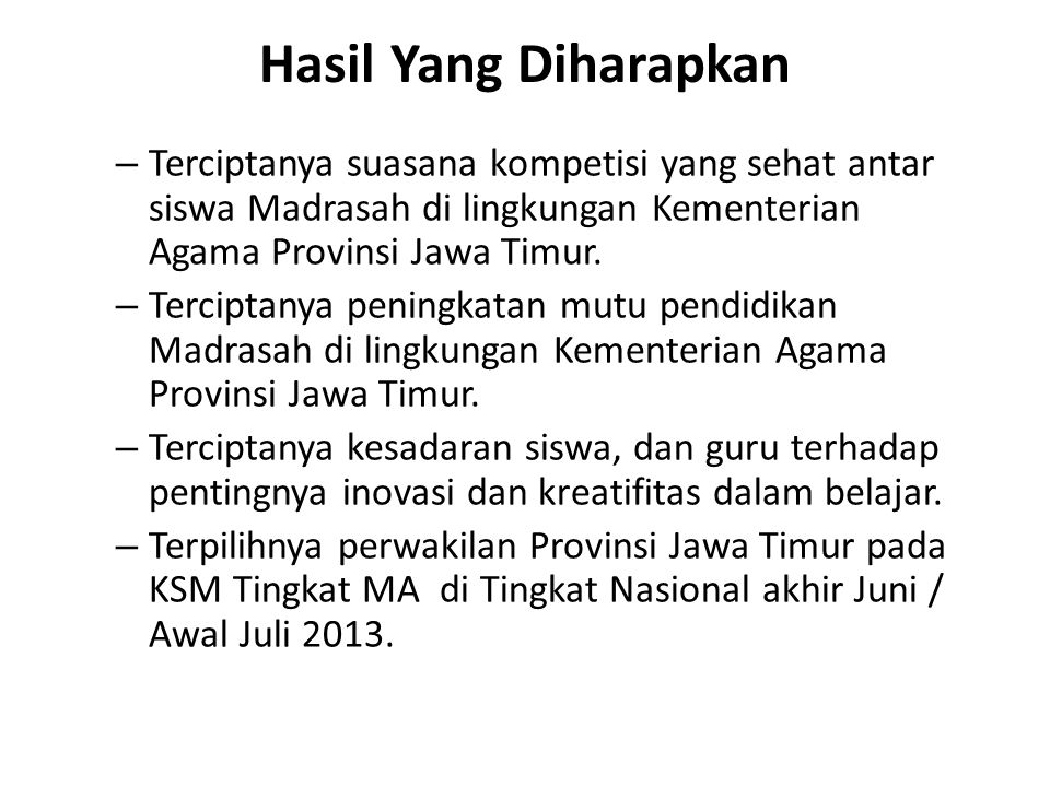 Hasil Yang Diharapkan – Terciptanya suasana kompetisi yang sehat antar siswa Madrasah di lingkungan Kementerian Agama Provinsi Jawa Timur. – Terciptan