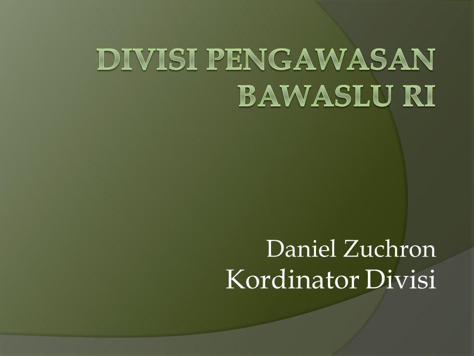 Peranan Bawaslu  Dalam melaksanaan mandat UU Penyelenggara Pemilu, dari sisi teknis, Divisi Pengawasan melakukan: 1.