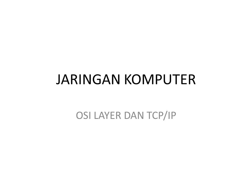 JARINGAN KOMPUTER OSI LAYER DAN TCP/IP