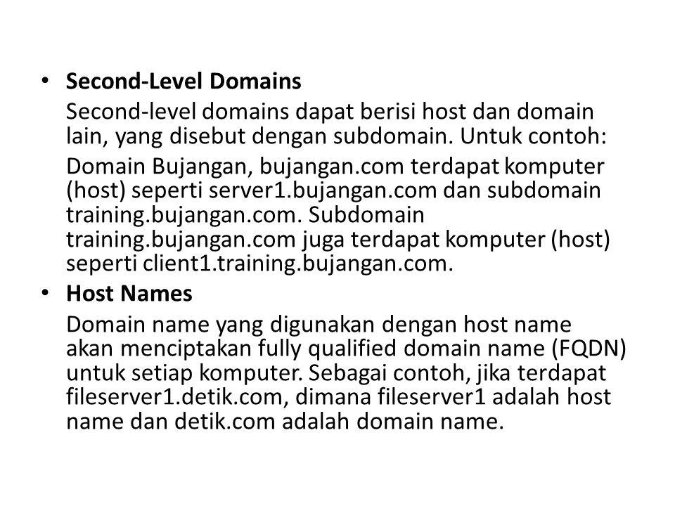 Second-Level Domains Second-level domains dapat berisi host dan domain lain, yang disebut dengan subdomain.