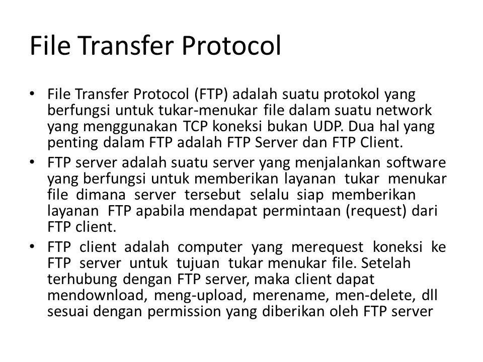 File Transfer Protocol File Transfer Protocol (FTP) adalah suatu protokol yang berfungsi untuk tukar-menukar file dalam suatu network yang menggunakan TCP koneksi bukan UDP.