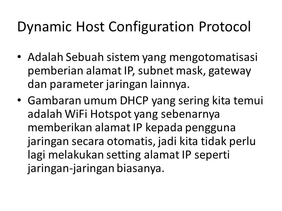 Dynamic Host Configuration Protocol Adalah Sebuah sistem yang mengotomatisasi pemberian alamat IP, subnet mask, gateway dan parameter jaringan lainnya.