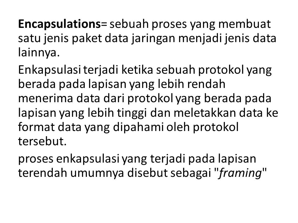 Encapsulations= sebuah proses yang membuat satu jenis paket data jaringan menjadi jenis data lainnya.
