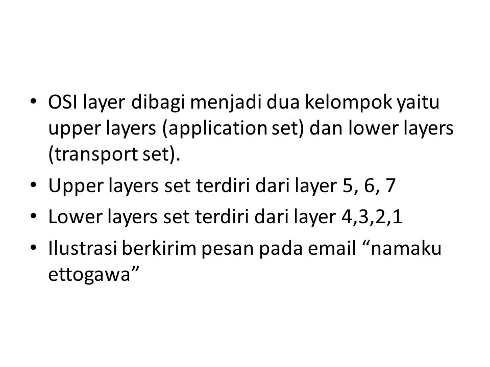 OSI layer dibagi menjadi dua kelompok yaitu upper layers (application set) dan lower layers (transport set).