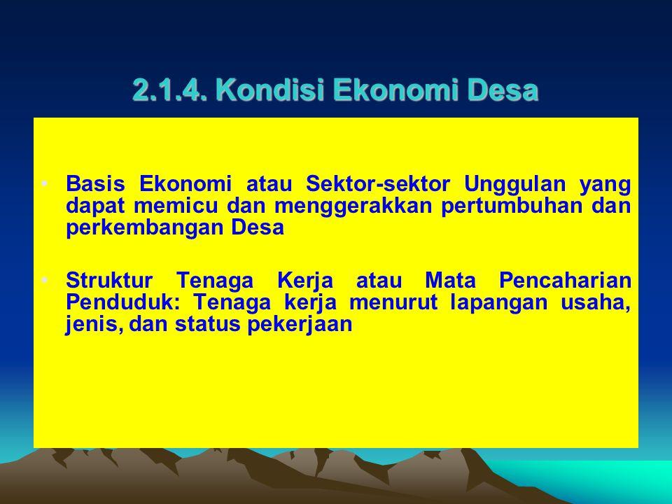 2.1.4. Kondisi Ekonomi Desa Basis Ekonomi atau Sektor-sektor Unggulan yang dapat memicu dan menggerakkan pertumbuhan dan perkembangan Desa Struktur Te