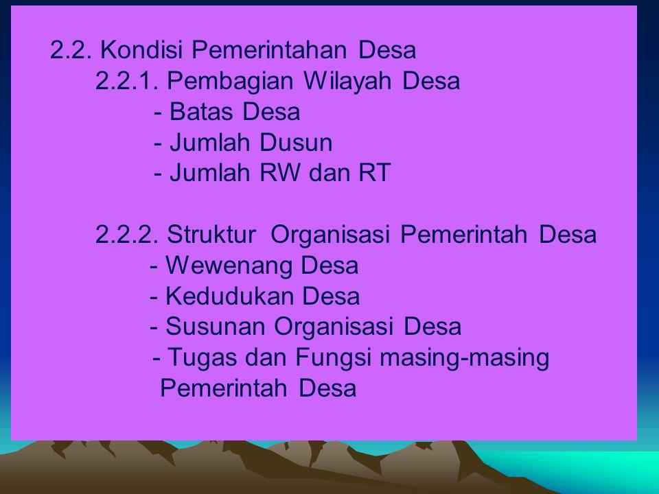 2.2. Kondisi Pemerintahan Desa 2.2.1. Pembagian Wilayah Desa - Batas Desa - Jumlah Dusun - Jumlah RW dan RT 2.2.2. Struktur Organisasi Pemerintah Desa