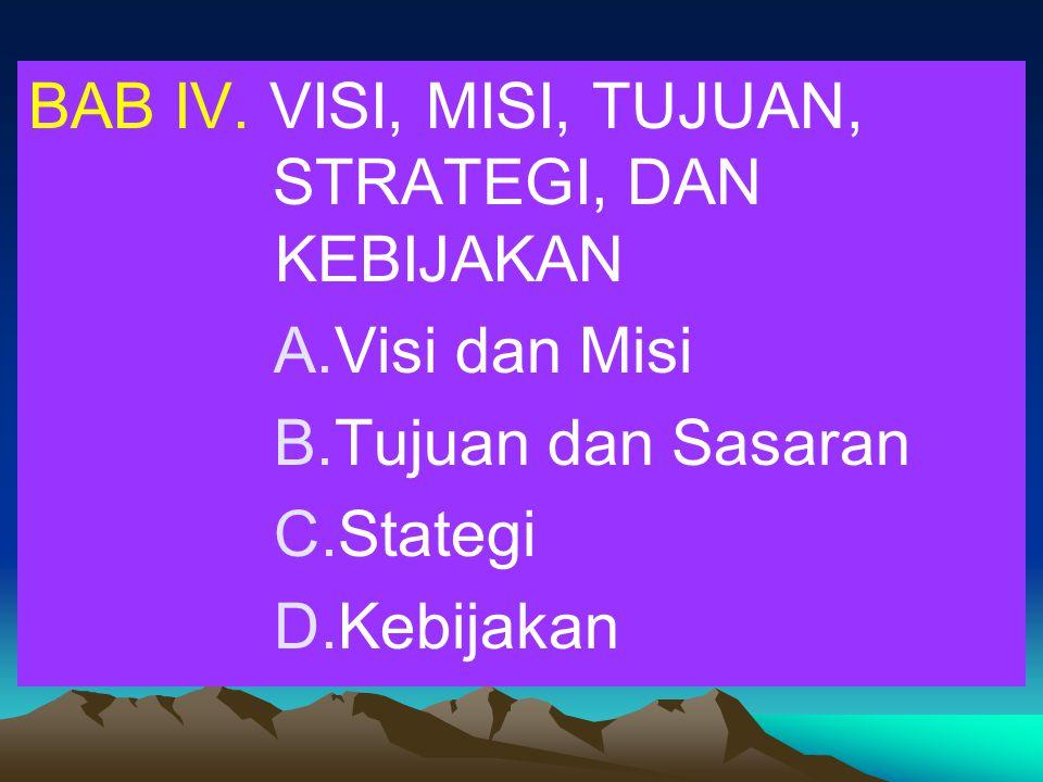 BAB IV. VISI, MISI, TUJUAN, STRATEGI, DAN KEBIJAKAN A.Visi dan Misi B.Tujuan dan Sasaran C.Stategi D.Kebijakan