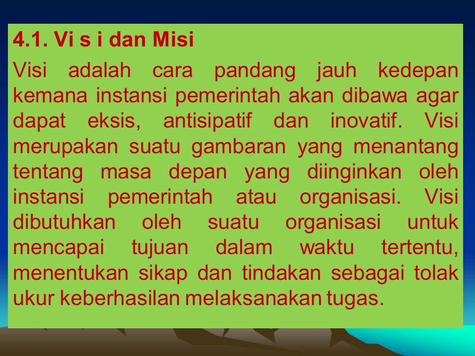 4.1. Vi s i dan Misi Visi adalah cara pandang jauh kedepan kemana instansi pemerintah akan dibawa agar dapat eksis, antisipatif dan inovatif. Visi mer