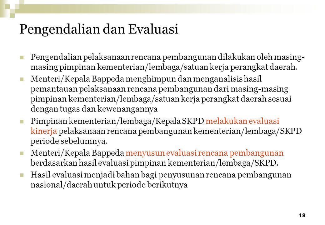 18 Pengendalian dan Evaluasi Pengendalian pelaksanaan rencana pembangunan dilakukan oleh masing- masing pimpinan kementerian/lembaga/satuan kerja pera