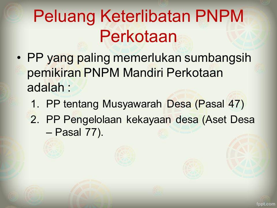 Peluang Keterlibatan PNPM Perkotaan PP yang paling memerlukan sumbangsih pemikiran PNPM Mandiri Perkotaan adalah : 1.PP tentang Musyawarah Desa (Pasal