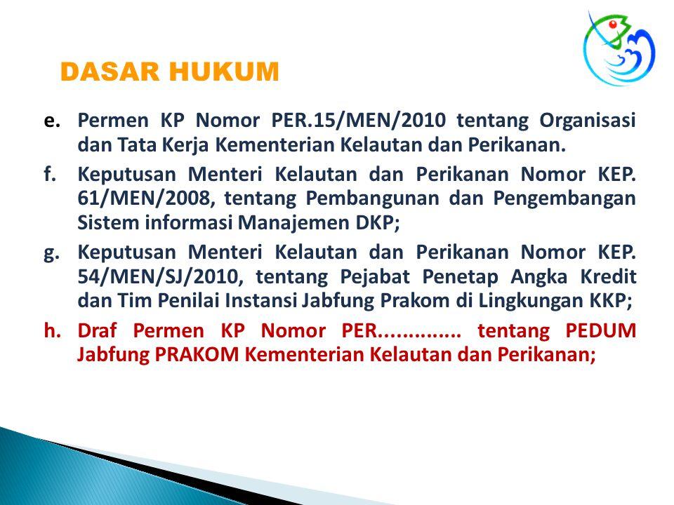 DASAR HUKUM e.Permen KP Nomor PER.15/MEN/2010 tentang Organisasi dan Tata Kerja Kementerian Kelautan dan Perikanan.