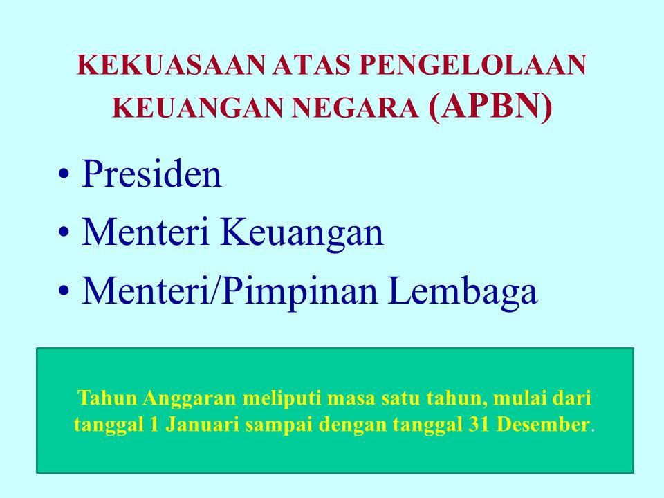KEKUASAAN ATAS PENGELOLAAN KEUANGAN NEGARA (APBN) Presiden Menteri Keuangan Menteri/Pimpinan Lembaga Tahun Anggaran meliputi masa satu tahun, mulai da