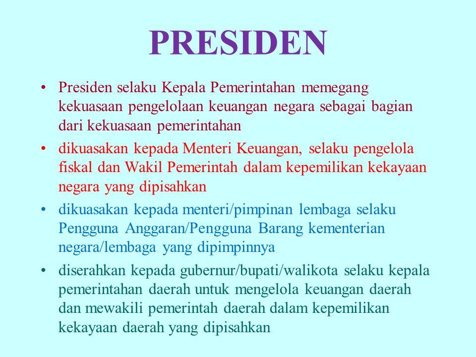 PRESIDEN Presiden selaku Kepala Pemerintahan memegang kekuasaan pengelolaan keuangan negara sebagai bagian dari kekuasaan pemerintahan dikuasakan kepa