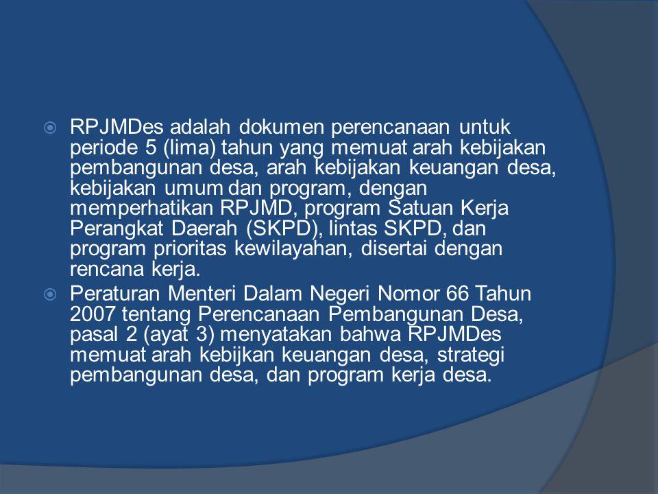 RPJMDes adalah dokumen perencanaan untuk periode 5 (lima) tahun yang memuat arah kebijakan pembangunan desa, arah kebijakan keuangan desa, kebijakan
