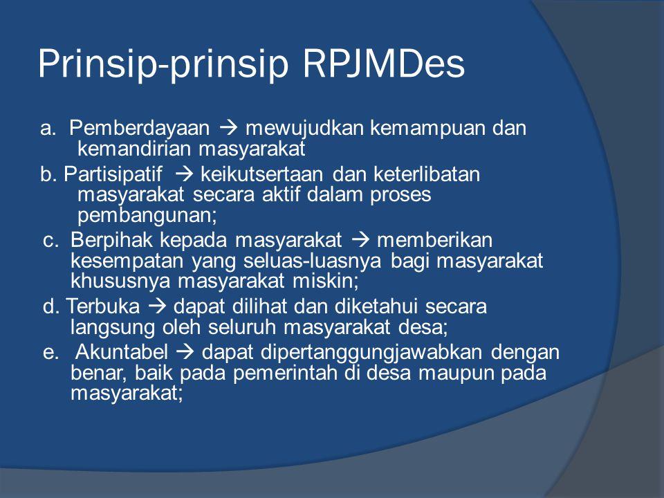 Prinsip-prinsip RPJMDes a. Pemberdayaan  mewujudkan kemampuan dan kemandirian masyarakat b. Partisipatif  keikutsertaan dan keterlibatan masyarakat